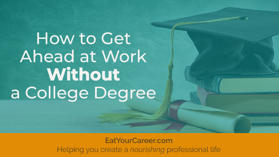 How to Get Ahead at Work Without a College Degree