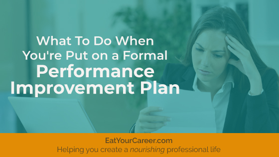 What to Do When You're Put on a Formal Performance Improvement Plan