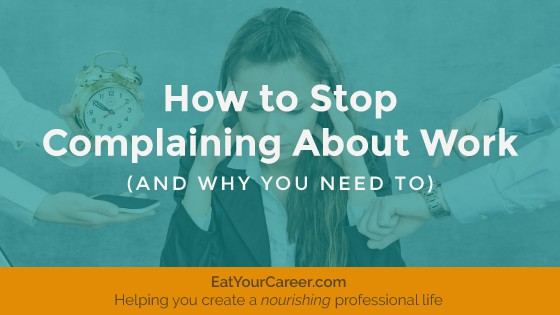 How to Stop Complaining About Work (and Why You Need To)