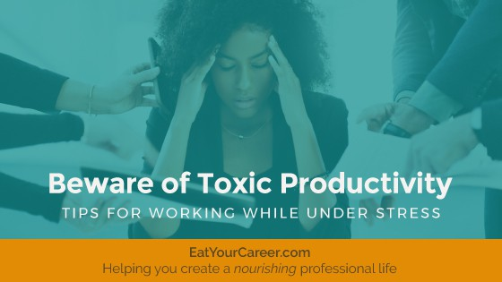Beware of Toxic Productivity: Tips for Working While Under Stress