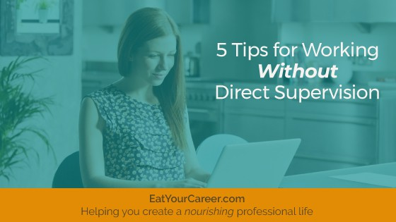 5 Tips for Working Without Supervision